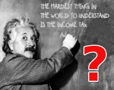 """The hardest thing in the world to understand is the income tax"" - Albert Einstein"